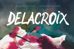 Eugène Delacroix selon Alexandre Dumas et Catherine Meurisse